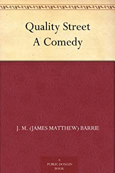 Quality Street A Comedy by [Barrie, J. M. (James Matthew)]