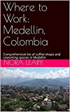 Where to Work: Medellin, Colombia: Comprehensive list of coffee shops and coworking spaces in Medellin