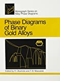 Phase Diagrams of Binary Gold Alloys 9780871702494