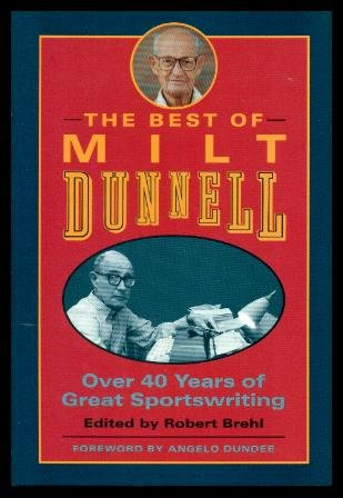 The Best of Milt Dunnell: Over 40 Years of Great Sportswriting