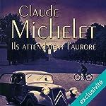 Ils attendaient l'aurore | Claude Michelet