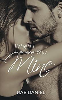 When I Make You Mine (The Richmond Series Book 1) by [Daniel, Rae]