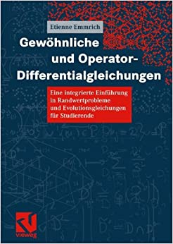 Gewöhnliche und Operator-Differentialgleichungen: Eine integrierte Einführung in Randwertprobleme und Evolutionsgleichungen für Studierende (German Edition)