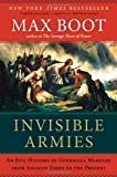 img - for By Max Boot - Invisible Armies (12/23/12) book / textbook / text book