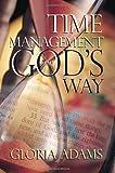 Time Management God's Way, Gloria Adams, 188606816X