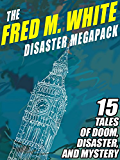 The Fred M. White Disaster MEGAPACK ®: 15 Tales of Doom, Disaster, and Mystery