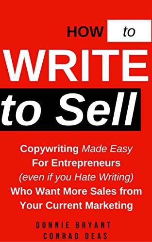 How to Write to Sell: Copywriting Made Easy for Entrepreneurs (even if you Hate Writing) Who Want More Sales From Your Current Marketing