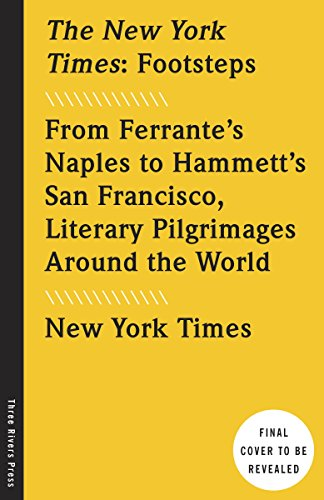 The New York Times: Footsteps: From Ferrante's Naples to Hammett's San Francisco, Literary Pilgrimages Around the - Sunshine Review Walking On