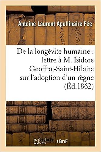 Livres gratuits en ligne De la longévité humaine, lettre à M. Isidore Geoffroi-Saint-Hilaire, l'adoption d'un règne humain pdf, epub