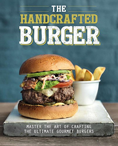 - The Handcrafted Burger: Master the Art of Crafting the Ultimate Gourmet Burgers