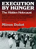 Front cover for the book Execution by Hunger: The Hidden Holocaust by Miron Dolot