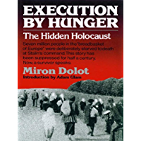 Execution by Hunger: The Hidden Holocaust (English Edition)