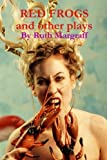 Red Frogs and Other Plays, Ruth Margraff, 1300325003