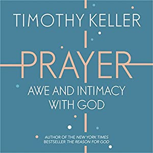 Prayer: Experiencing Awe and Intimacy with God Audiobook