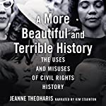 A More Beautiful and Terrible History: The Uses and Misuses of Civil Rights History | Jeanne Theoharis