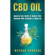 CBD Oil: Improve Your Health & Reduce Pain Naturally With Cannabis & Hemp Oil (CBD Hemp Oil, E-Juice, Pain Relief, Hemp)
