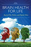 Brain Health for Life: Beyond Pills, Politics, and Popular Diets Reviews