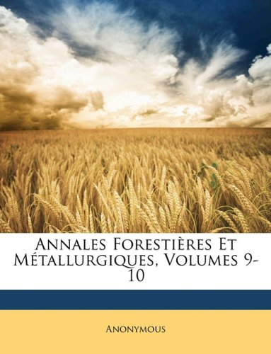 Read Online Annales Forestières Et Métallurgiques, Volumes 9-10 (French Edition) ebook