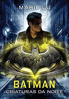 Batman: Criaturas da Noite (Lendas da DC Livro 2) por [Lu, Marie]