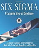 #4: Six Sigma: A Complete Step-by-Step Guide: A Complete Training & Reference Guide for White Belts, Yellow Belts, Green Belts, and Black Belts