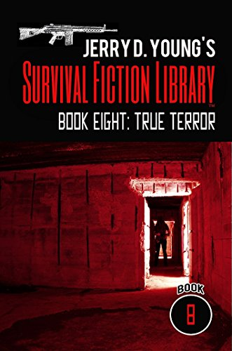 Jerry D. Young's Survival Fiction Library: Book Eight: True Terror by [Young, Jerry D.]