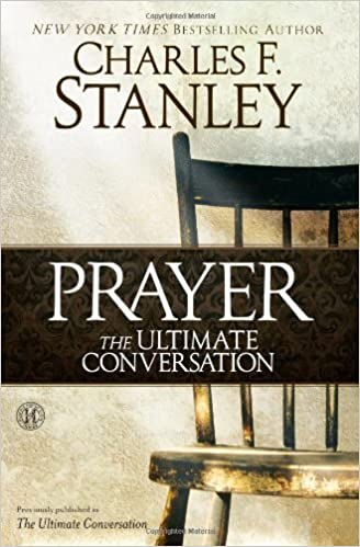 Prayer: The Ultimate Conversation by Charles F. Stanley (2013-05-07)
