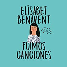 Fuimos canciones [We Were Songs]: Canciones y recuerdos 1 [Songs and Memories, Book 1] | Livre audio Auteur(s) : Elísabet Benavent Narrateur(s) : Carla Mercader, Raúl Llorens