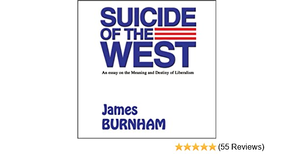 Amazoncom Suicide Of The West An Essay On The Meaning And Destiny  Amazoncom Suicide Of The West An Essay On The Meaning And Destiny Of  Liberalism Audible Audio Edition James Burnham Phillip J Sawtelle  Othello Essay Thesis also Hamlet Essay Thesis  Research Essay Thesis Statement Example