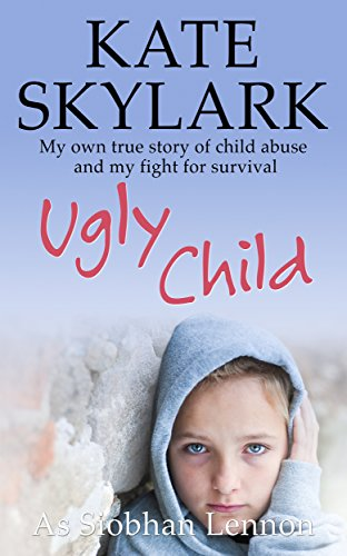 - Ugly Child: My Own Terrifying True Story of Child Abuse and the Desperate Fight for Survival (Skylark Child Abuse True Stories Book 3)