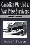 Canadian Warbird Survivors, Harold A. Skaarup, 0595122167
