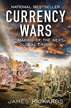 Currency Wars: The Making of the Next Global Crisis by [Rickards, James]