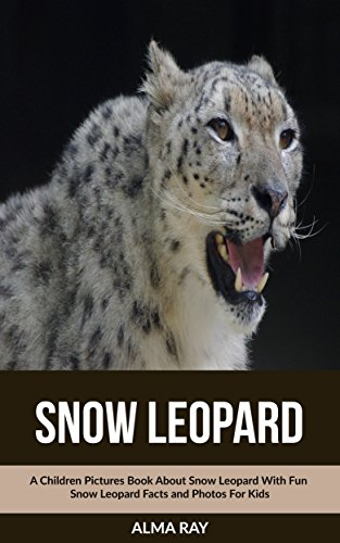 Snow Leopard: A Children Pictures Book About Snow Leopard With Fun Snow Leopard Facts and Photos For Kids (Fun Facts About Snow Leopards For Kids)