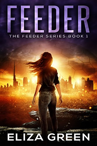 Feeder: Dystopian Science Fiction (Book 1, Feeder Series) by [Green, Eliza]