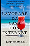LAVORARE DA CASA CON INTERNET: o in spiaggia col tuo smartphone: come creare un sistema di rendite passive e raggiungere la libertà economica, ... Passive Online Automatiche) (Italian Edition)