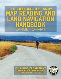 the official us army map reading and land navigation handbook large format find your way in the wilderness never be lost again giant 8 5 x 11