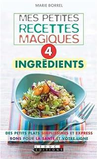 Mes petites recettes magiques 4 ingrédients, Borrel, Marie