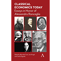 Classical Economics Today: Essays in Honor of Alessandro Roncaglia (Anthem Other Canon Economics) (English Edition)