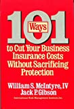 One Hundred and One Ways to Cut Your Business Insurance Costs Without Sacrificing Protection, W. S. McIntyre and J. P. Gibson, 0070451125