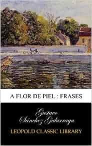 flor de piel : frases (Spanish Edition): Gustavo Sánchez Galarraga