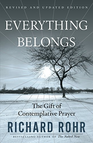 Everything Belongs: The Gift of Contemplative Prayer (The Meaning Of Life The Universe And Everything)