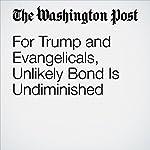 For Trump and Evangelicals, Unlikely Bond Is Undiminished | Ben Terris