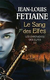 Les chroniques des elfes : [3] : Le sang des elfes, Fetjaine, Jean-Louis