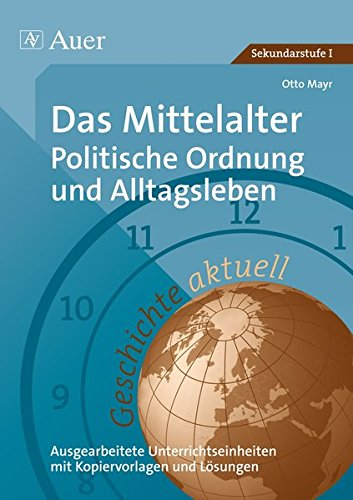 Geschichte aktuell, Band 2: Das Mittelalter: Politische Ordnung und Alltagsleben (6. bis 10. Klasse)