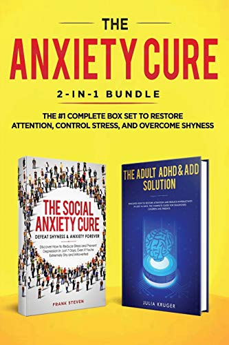 The Anxiety Cure: 2-in-1 Bundle: Social Anxiety Cure + Adult ADHD & ADD Solution - The #1 Complete Box Set to Restore Attention, Control Stress, and Overcome Shyness