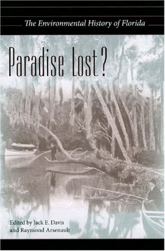 - Paradise Lost?: The Environmental History of Florida (Florida History and Culture)