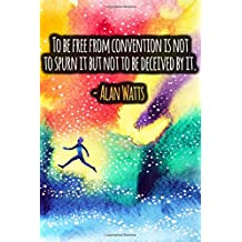 To Be Free From Convention Is Not To Spurn It But Not To Be Deceived By It: ALAN WATTS Quotes Designer Notebook