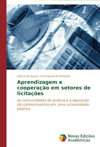 Aprendizagem e cooperação em setores de licitações: As comunidades de prática e a aquisição de conhecimentos em uma universidade pública (Portuguese Edition) ebook
