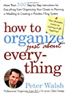 Professional organizer Peter Walsh presents this witty and enormously practical guide to getting it -- and keeping it -- all together. With more than 500 easy-to-follow how-to instructions, How to Organize (Just About) Everything is packed wi...