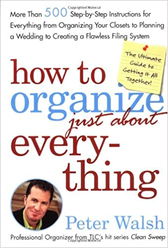 Everything How to Organize More Than 500 Step-by-Step Instructions for Everything from Organizing Your Closets to Planning a Wedding to Creating a Flawless Filing System Just About