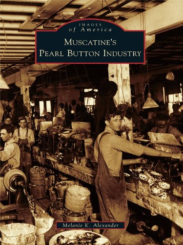 Muscatine's Pearl Button Industry - Button Alexander